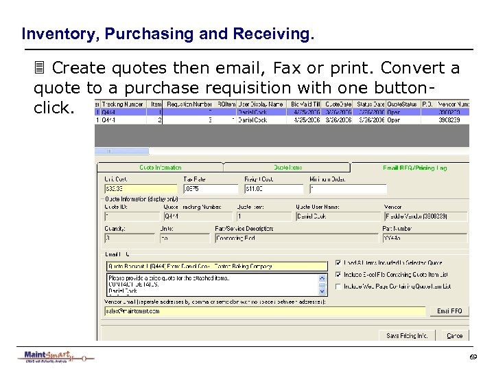 Inventory, Purchasing and Receiving. 3 Create quotes then email, Fax or print. Convert a