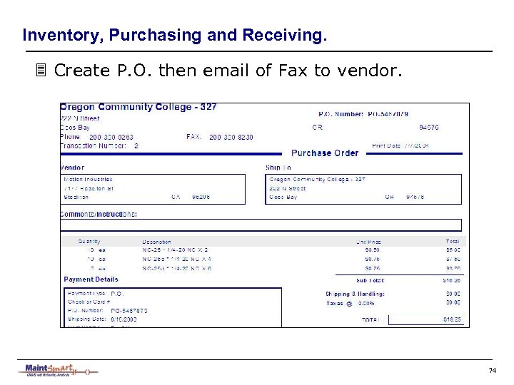 Inventory, Purchasing and Receiving. 3 Create P. O. then email of Fax to vendor.