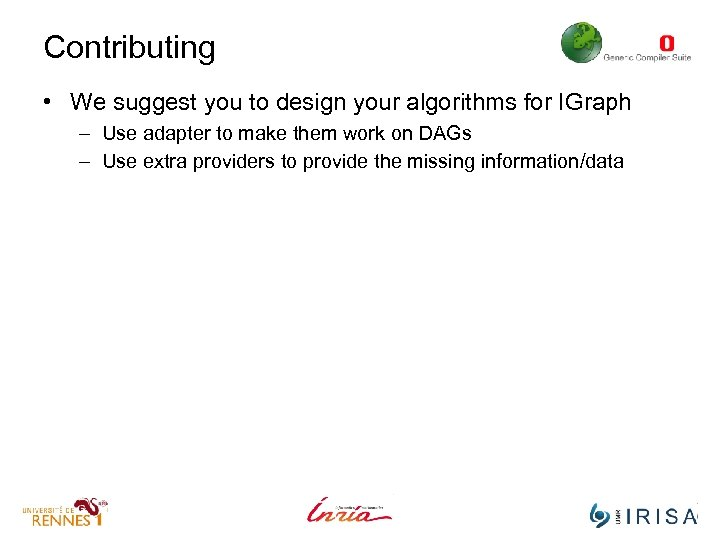 Contributing • We suggest you to design your algorithms for IGraph – Use adapter