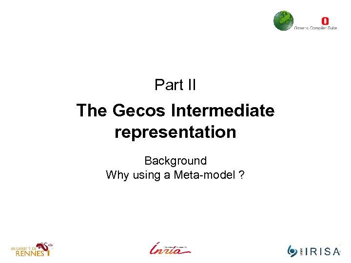 Part II The Gecos Intermediate representation Background Why using a Meta-model ?