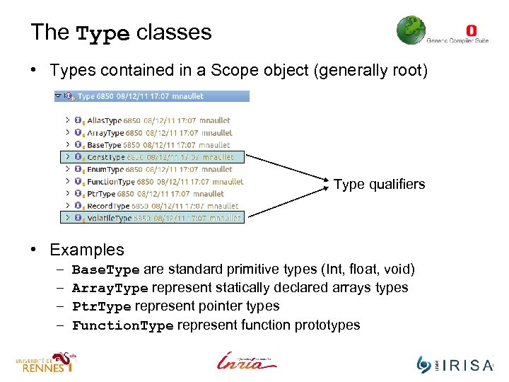 The Type classes • Types contained in a Scope object (generally root) Type qualifiers