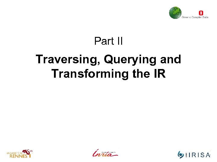 Part II Traversing, Querying and Transforming the IR