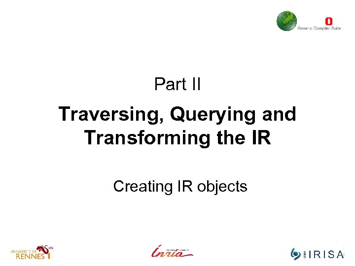 Part II Traversing, Querying and Transforming the IR Creating IR objects