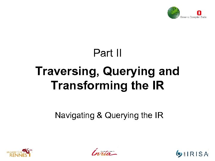 Part II Traversing, Querying and Transforming the IR Navigating & Querying the IR