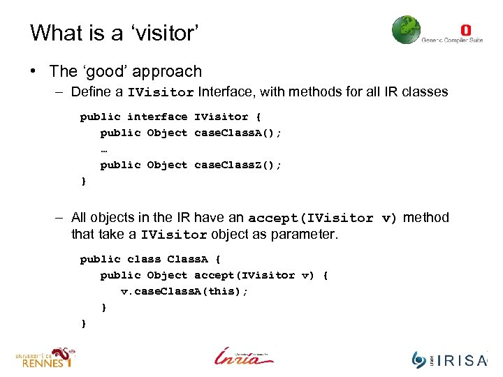 What is a 'visitor' • The 'good' approach – Define a IVisitor Interface, with