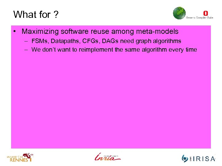 What for ? • Maximizing software reuse among meta-models – FSMs, Datapaths, CFGs, DAGs