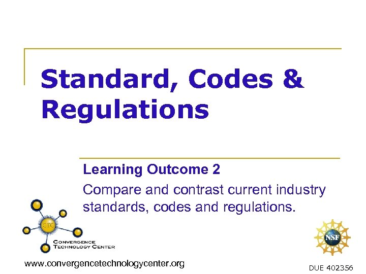 Standard, Codes & Regulations Learning Outcome 2 Compare and contrast current industry standards, codes