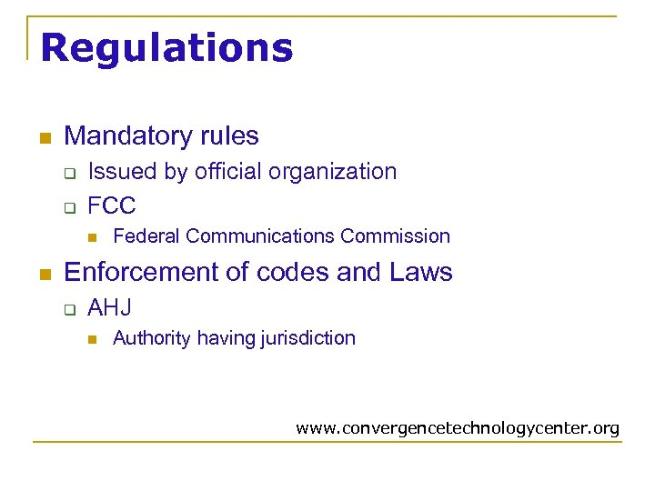 Regulations n Mandatory rules q q Issued by official organization FCC n n Federal