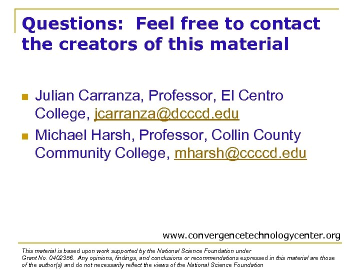 Questions: Feel free to contact the creators of this material n n Julian Carranza,