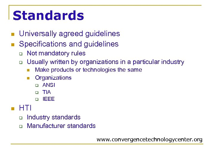 Standards n n Universally agreed guidelines Specifications and guidelines q q Not mandatory rules