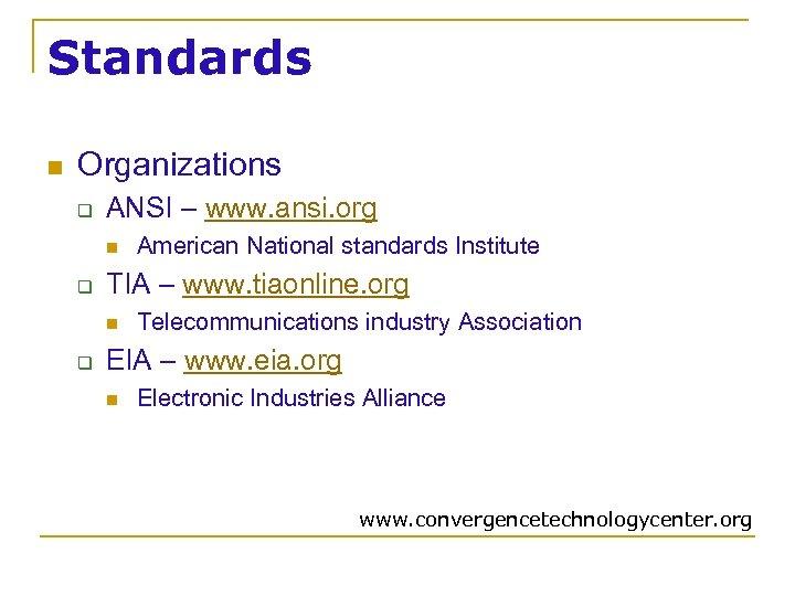 Standards n Organizations q ANSI – www. ansi. org n q TIA – www.