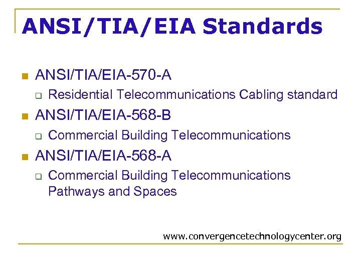 ANSI/TIA/EIA Standards n ANSI/TIA/EIA-570 -A q n ANSI/TIA/EIA-568 -B q n Residential Telecommunications Cabling