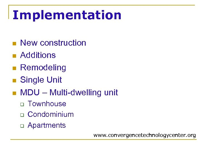 Implementation n n New construction Additions Remodeling Single Unit MDU – Multi-dwelling unit q