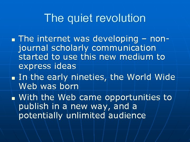 The quiet revolution n The internet was developing – nonjournal scholarly communication started to