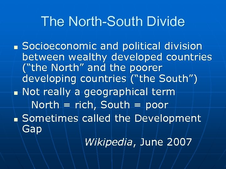 The North-South Divide n n n Socioeconomic and political division between wealthy developed countries