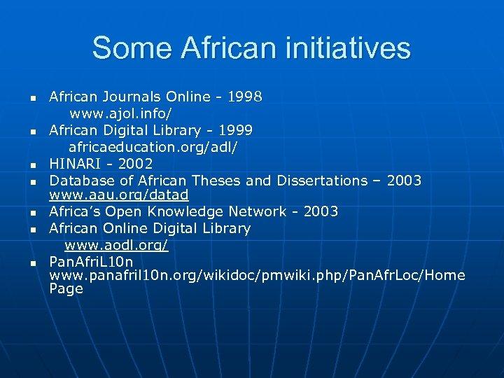 Some African initiatives n n n n African Journals Online - 1998 www. ajol.