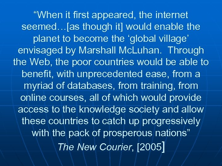 """""""When it first appeared, the internet seemed…[as though it] would enable the planet to"""