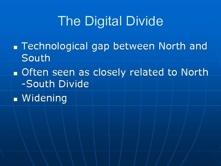The Digital Divide n n n Technological gap between North and South Often seen