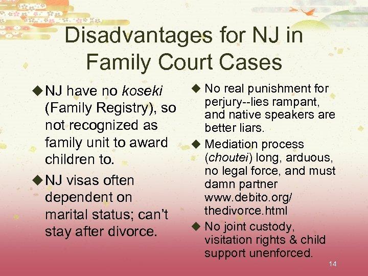 Disadvantages for NJ in Family Court Cases u NJ have no koseki (Family Registry),