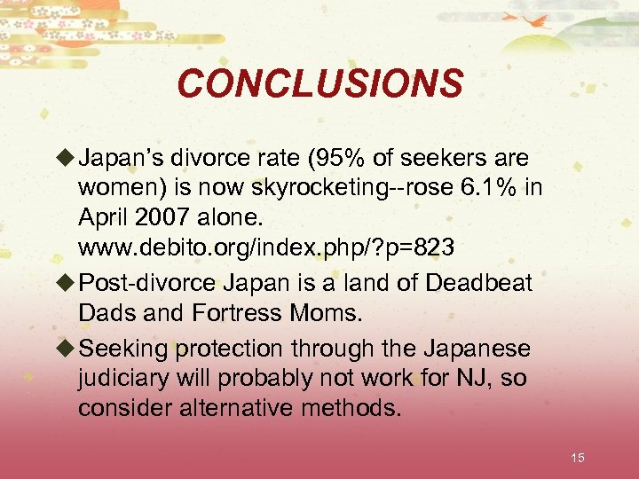CONCLUSIONS u Japan's divorce rate (95% of seekers are women) is now skyrocketing--rose 6.