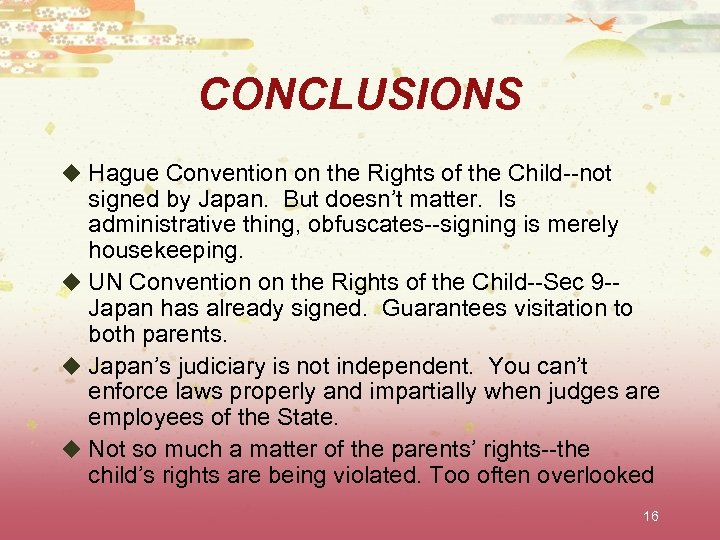 CONCLUSIONS u Hague Convention on the Rights of the Child--not signed by Japan. But