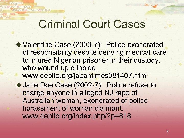 Criminal Court Cases u Valentine Case (2003 -7): Police exonerated of responsibility despite denying