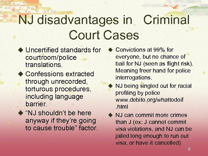 NJ disadvantages in Criminal Court Cases u Uncertified standards for courtroom/police translations. u Confessions