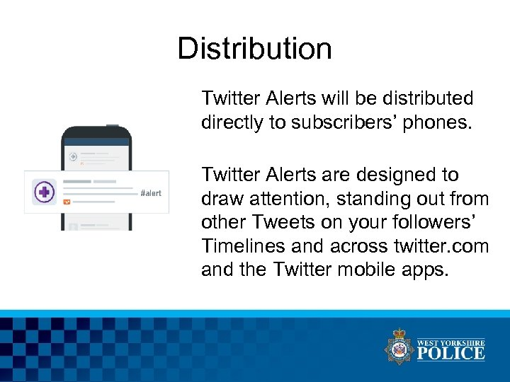 Distribution Twitter Alerts will be distributed directly to subscribers' phones. Twitter Alerts are designed
