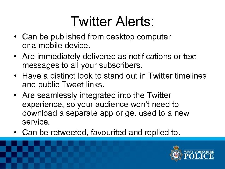 Twitter Alerts: • Can be published from desktop computer or a mobile device. •