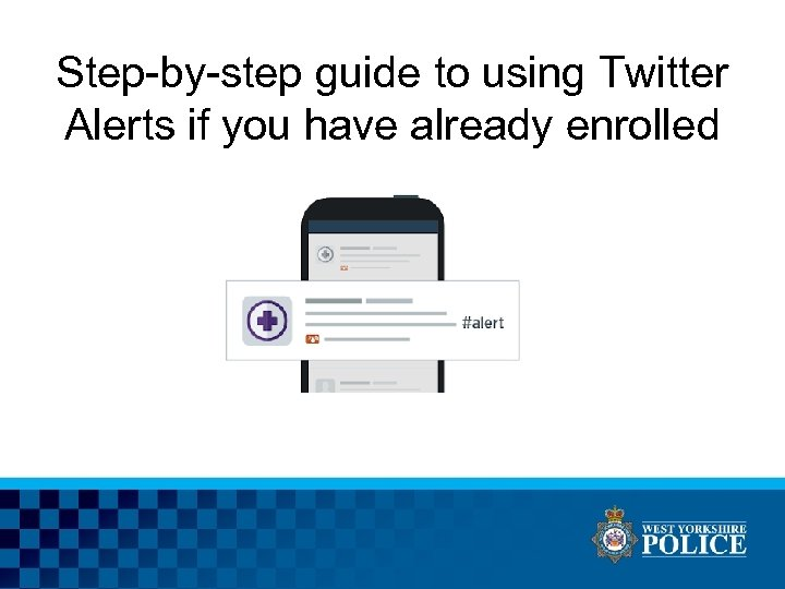 Step-by-step guide to using Twitter Alerts if you have already enrolled • Step-by-step guide