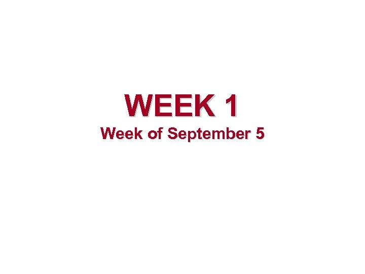 WEEK 1 Week of September 5