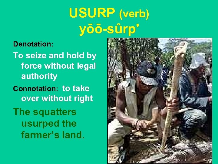 USURP (verb) yōō-sûrp' Denotation: To seize and hold by force without legal authority Connotation: