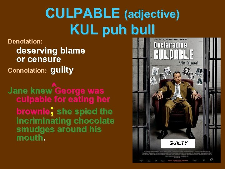 CULPABLE (adjective) KUL puh bull Denotation: deserving blame or censure Connotation: guilty Jane knew^