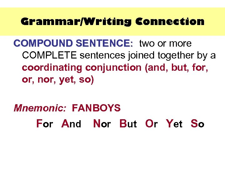 Grammar/Writing Connection COMPOUND SENTENCE: two or more SENTENCE: COMPLETE sentences joined together by a