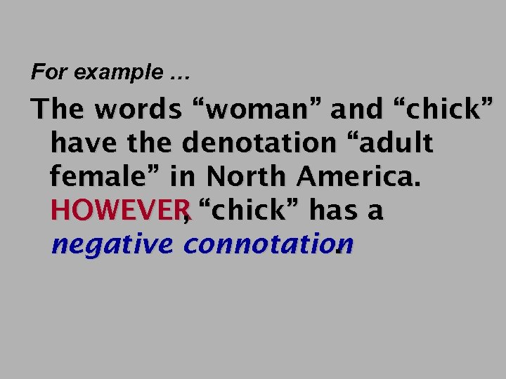 """For example … The words """"woman"""" and """"chick"""" have the denotation """"adult female"""" in"""