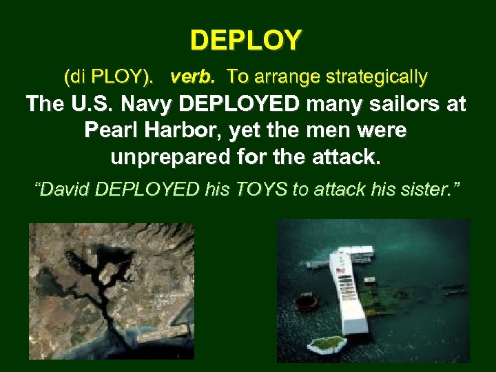 DEPLOY (di PLOY). verb. To arrange strategically The U. S. Navy DEPLOYED many sailors