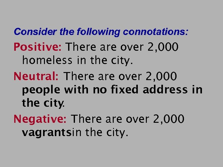 Consider the following connotations: Positive: There are over 2, 000 homeless in the city.