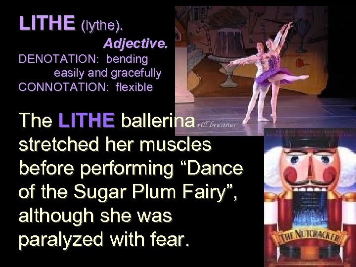 LITHE (lythe). Adjective. DENOTATION: bending easily and gracefully CONNOTATION: flexible The LITHE ballerina stretched