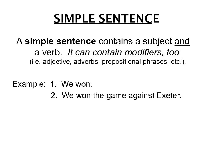 SIMPLE SENTENCE A simple sentence contains a subject and a verb. It can contain