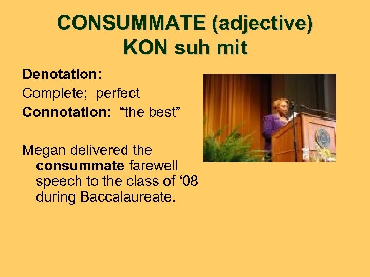 """CONSUMMATE (adjective) KON suh mit Denotation: Complete; perfect Connotation: """"the best"""" Megan delivered the"""