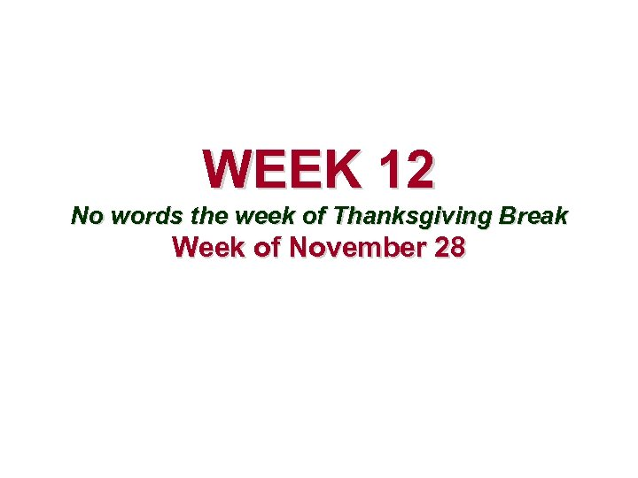 WEEK 12 No words the week of Thanksgiving Break Week of November 28