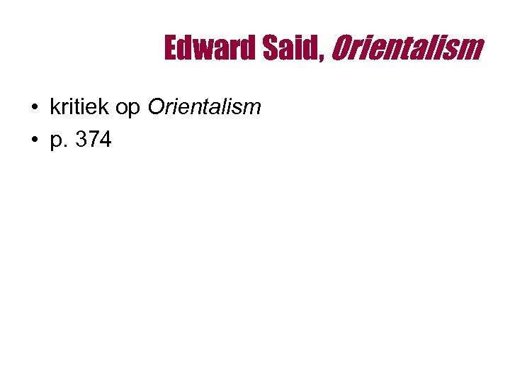 Edward Said, Orientalism • kritiek op Orientalism • p. 374