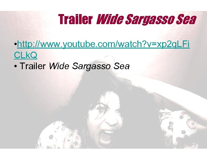 Trailer Wide Sargasso Sea • http: //www. youtube. com/watch? v=xp 2 q. LFi CLk.