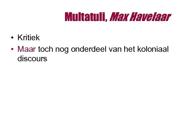 Multatuli, Max Havelaar • Kritiek • Maar toch nog onderdeel van het koloniaal discours