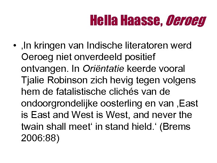 Hella Haasse, Oeroeg • 'In kringen van Indische literatoren werd Oeroeg niet onverdeeld positief