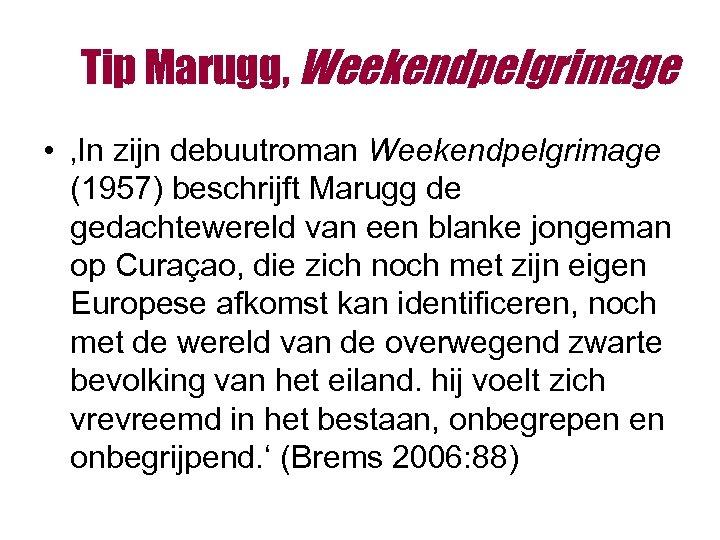 Tip Marugg, Weekendpelgrimage • 'In zijn debuutroman Weekendpelgrimage (1957) beschrijft Marugg de gedachtewereld van