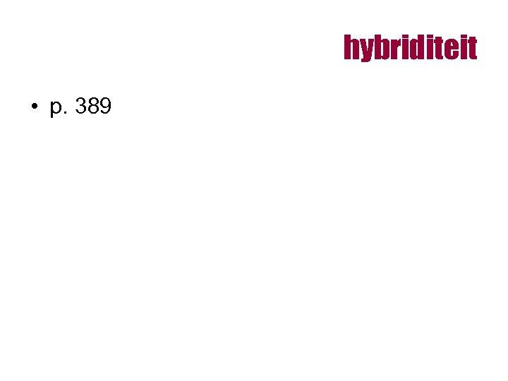 hybriditeit • p. 389