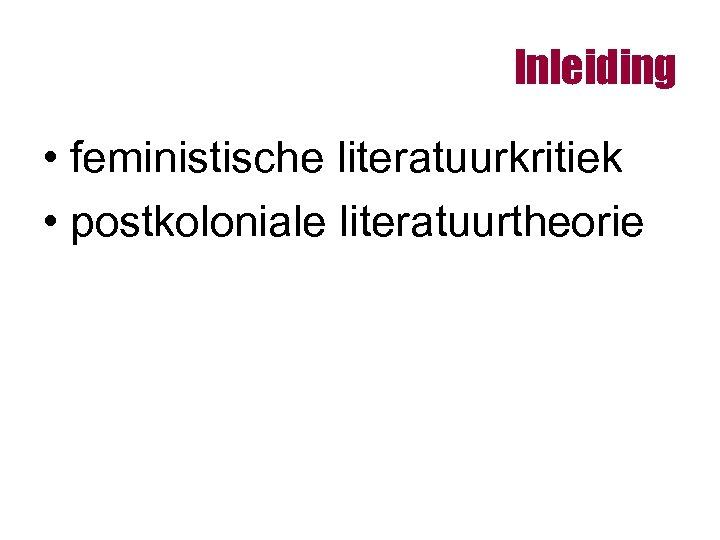 Inleiding • feministische literatuurkritiek • postkoloniale literatuurtheorie