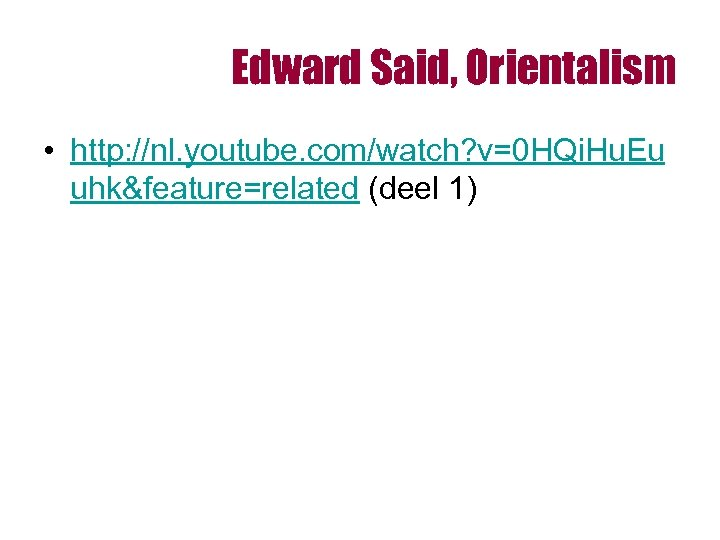 Edward Said, Orientalism • http: //nl. youtube. com/watch? v=0 HQi. Hu. Eu uhk&feature=related (deel