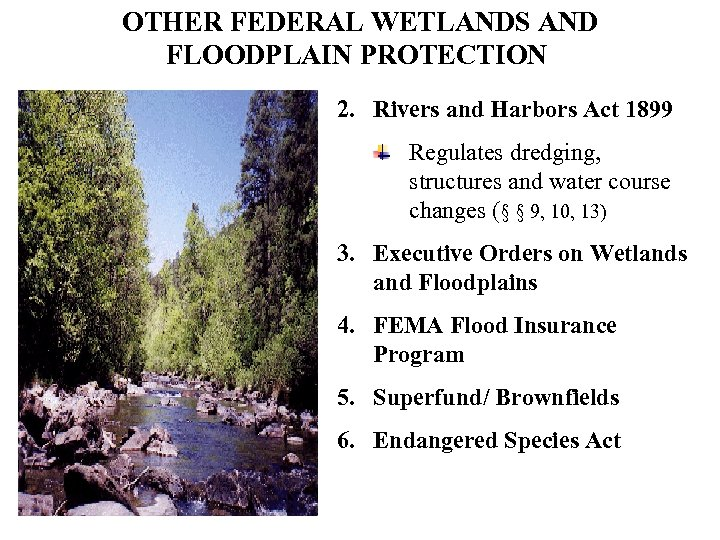 OTHER FEDERAL WETLANDS AND FLOODPLAIN PROTECTION 2. Rivers and Harbors Act 1899 Regulates dredging,